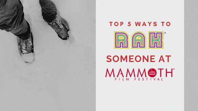The Top 5 Ways to RAK Someone at the Mammoth Film Festival
