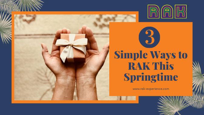 3 Simple Ways to RAK This Springtime